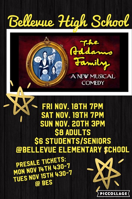 The Addams Family - A new musical comedy. November 18 @ 7pm, November 19 @ 7pm & November 20 3pm. Tickets $8 adults, $6 students. Bellevue Elementary School Theater.